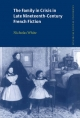 The Family in Crisis in Late Nineteenth-Century French Fiction - Nicholas White