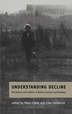 Understanding Decline: Perceptions and Realities of British Economic Performance - Clarke, Peter / Trebilcock, Clive (eds.)