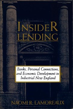Insider Lending: Banks, Personal Connections, and Economic Development in Industrial New England - Lamoreaux, Naomi