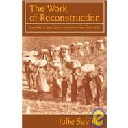 The Work of Reconstruction: From Slave to Wage Laborer in South Carolina 18601870 - Julie Saville