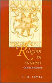 Religion in Context: Cults and Charisma - I. M. Lewis