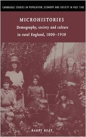 Microhistories: Demography, Society and Culture in Rural England, 1800-1930 - Barry Reay