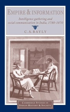 Empire and Information: Intelligence Gathering and Social Communication in India, 1780 1870 - Bayly, Christopher Alan Bayly, C. A.