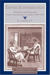 Empire and Information: Intelligence Gathering and Social Communication in India, 1780 1870 - Bayly, Christopher Alan / Bayly, C. A.