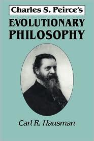 Charles S. Peirce's Evolutionary Philosophy - Carl R. Hausman