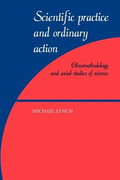 Scientific Practice and Ordinary Action: Ethnomethodology and Social Studies of Science - Lynch, Michael