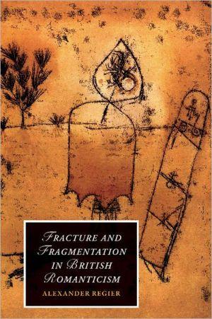 Fracture and Fragmentation in British Romanticism - Alexander Regier