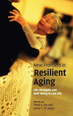 New Frontiers in Resilient Aging: Life-Strengths and Well-Being in Late Life - Herausgeber: Fry, Prem S. Keyes, Corey L. M.