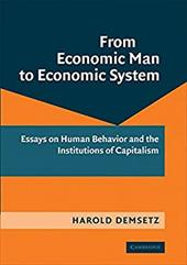 From Economic Man to Economic System: Essays on Human Behavior and the Institutions of Capitalism - Demsetz, Harold