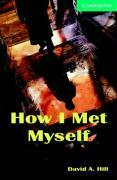 How I Met Myself Book and Audio CD Pack: Level 3 Lower Intermediate (Cambridge English Readers: Level 3) - David A. Hill