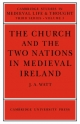 Church and the Two Nations in Medieval Ireland - J. A. Watt