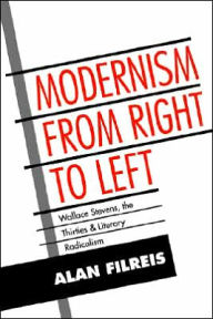 Modernism from Right to Left: Wallace Stevens, the Thirties, & Literary Radicalism - Alan Filreis