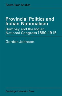 Provincial Politics and Indian Nationalism: Bombay and the Indian National Congress 1880-1915 - Johnson, Gordon Johnson, Eric Ed