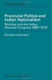 Provincial Politics and Indian Nationalism: Bombay and the Indian National Congress 1880-1915 - Johnson, Eric Ed. / Johnson, Gordon