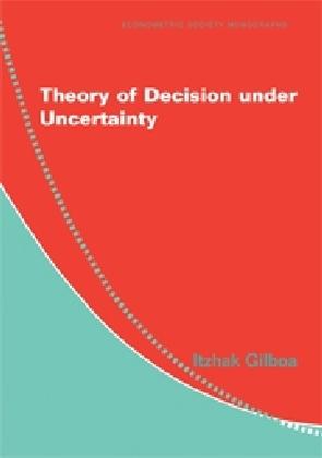 Econometric Society Monographs: Theory of Decision under Uncertainty - Gilboa, Itzhak