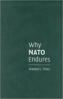 Why NATO Endures - Wallace J. Thies