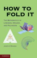 How to Fold It: The Mathematics of Linkages, Origami and Polyhedra
