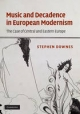 Music and Decadence in European Modernism - Stephen Downes