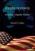 Follies of Power: America's Unipolar Fantasy