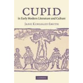 Cupid in Early Modern Literature and Culture - Jane Kingsley-Smith