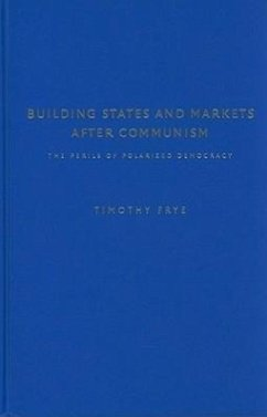 Building States and Markets After Communism: The Perils of Polarized Democracy - Frye, Timothy
