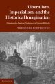 Liberalism, Imperialism, and the Historical Imagination - Theodore Koditschek