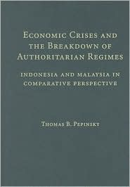 Economic Crises and the Breakdown of Authoritarian Regimes: Indonesia and Malaysia in Comparative Perspective - Thomas B. Pepinsky