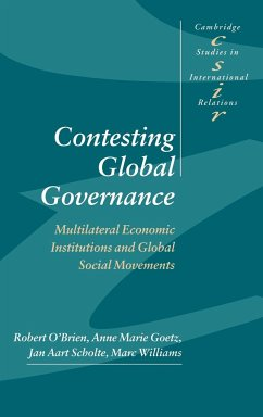 Contesting Global Governance: Multilateral Economic Institutions and Global Social Movements - O'Brien, Robert Goetz, Anne Marie Scholte, Jan Aart