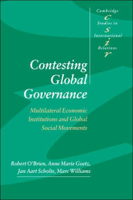 Contesting Global Governance: Multilateral Economic Institutions and Global Social Movements - Robert O'Brien