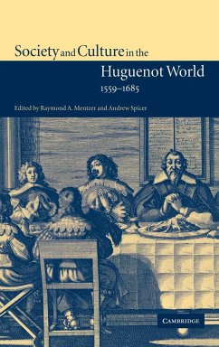 Society and Culture in the Huguenot World, 1559 1685 - Mentzer, A. / Spicer, Andrew (eds.)