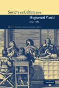 Society and Culture in the Huguenot World, 1559 1685