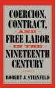 Coercion, Contract, and Free Labor in the Nineteenth Century - Robert J. Steinfeld