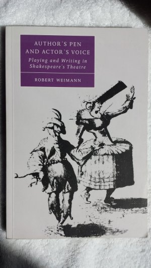 Author's Pen and Actor's Voice: Playing and Writing in Shakespeare's Theatre - Weimann, Robert