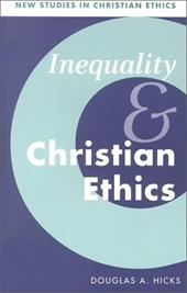 Inequality and Christian Ethics - Hicks, Douglas A. / Clark, Stephen R. L. / Hauerwas, Stanley M.