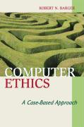 Computer Ethics: A Case-Based Approach