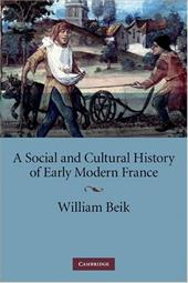 A Social and Cultural History of Early Modern France - Beik, William