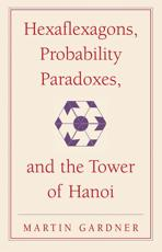 Hexaflexagons, Probability Paradoxes, and the Tower of Hanoi - Martin Gardner
