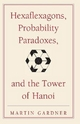 Hexaflexagons, Probability Paradoxes and the Tower of Hanoi - Martin Gardner