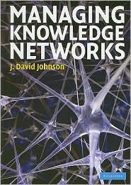 Managing Knowledge Networks - J. David Johnson