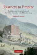 Journeys to Empire: Enlightenment, Imperialism, and the British Encounter with Tibet, 1774-1904