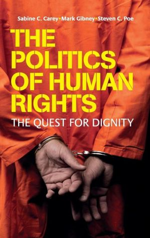 The Politics of Human Rights: The Quest for Dignity - Sabine C. Carey, Mark Gibney, Steven C. Poe