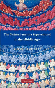 The Natural and the Supernatural in the Middle Ages - Robert Bartlett