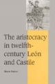 Aristocracy in Twelfth-Century Leon and Castile - Simon Barton