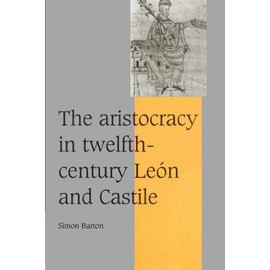 The Aristocracy In Twelfth-Century Leon And Castile - Simon Barton