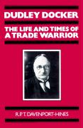 Dudley Docker: The Life and Times of a Trade Warrior