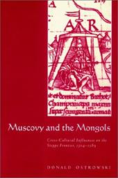 Muscovy and the Mongols: Cross-Cultural Influences on the Steppe Frontier, 1304 1589 - Ostrowski, Donald / Donald, Ostrowski