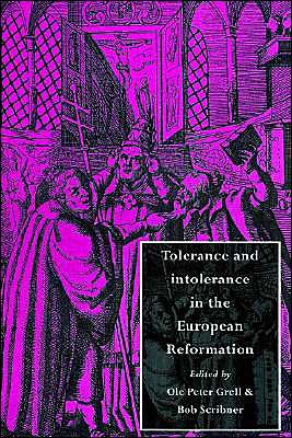 Tolerance and Intolerance in the European Reformation - Ole Peter Grell (Editor), Bob Scribner (Editor)
