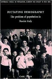 Dictating Demography: The Problem of Population in Fascist Italy - Carl Ipsen, Paul Johnson (Editor), Richard Smith (Editor), Jan de Vries (Editor), Roger Schofield (Editor)