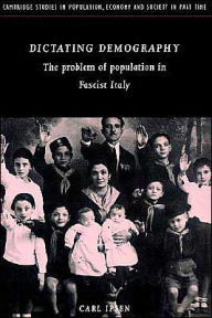 Dictating Demography: The Problem of Population in Fascist Italy - Carl Ipsen