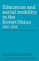 Education and Social Mobility in the Soviet Union 1921-1934 - Sheila Fitzpatrick
